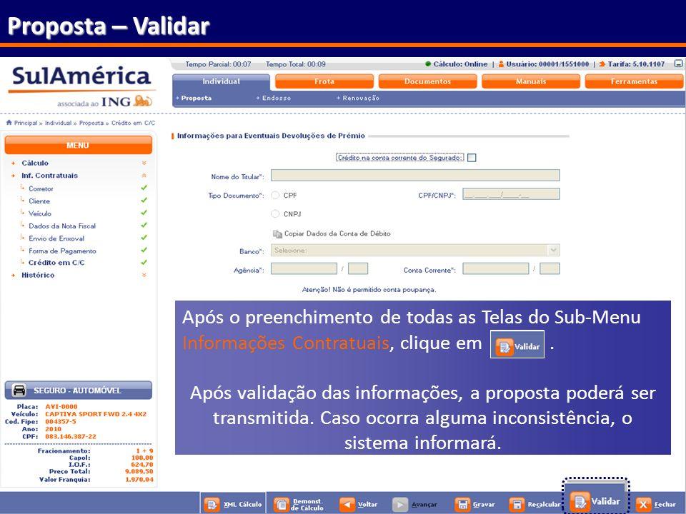 79 Proposta – Validar Após o preenchimento de todas as Telas do Sub-Menu Informações Contratuais, clique em. Após validação das informações, a propost