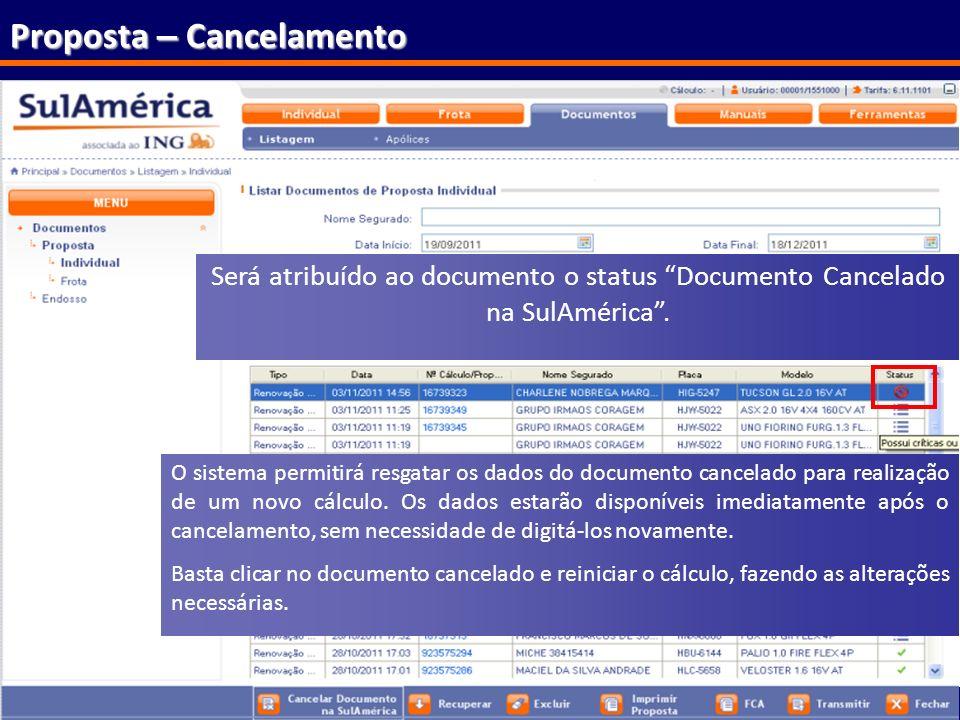 85 Proposta – Cancelamento Será atribuído ao documento o status Documento Cancelado na SulAmérica. O sistema permitirá resgatar os dados do documento