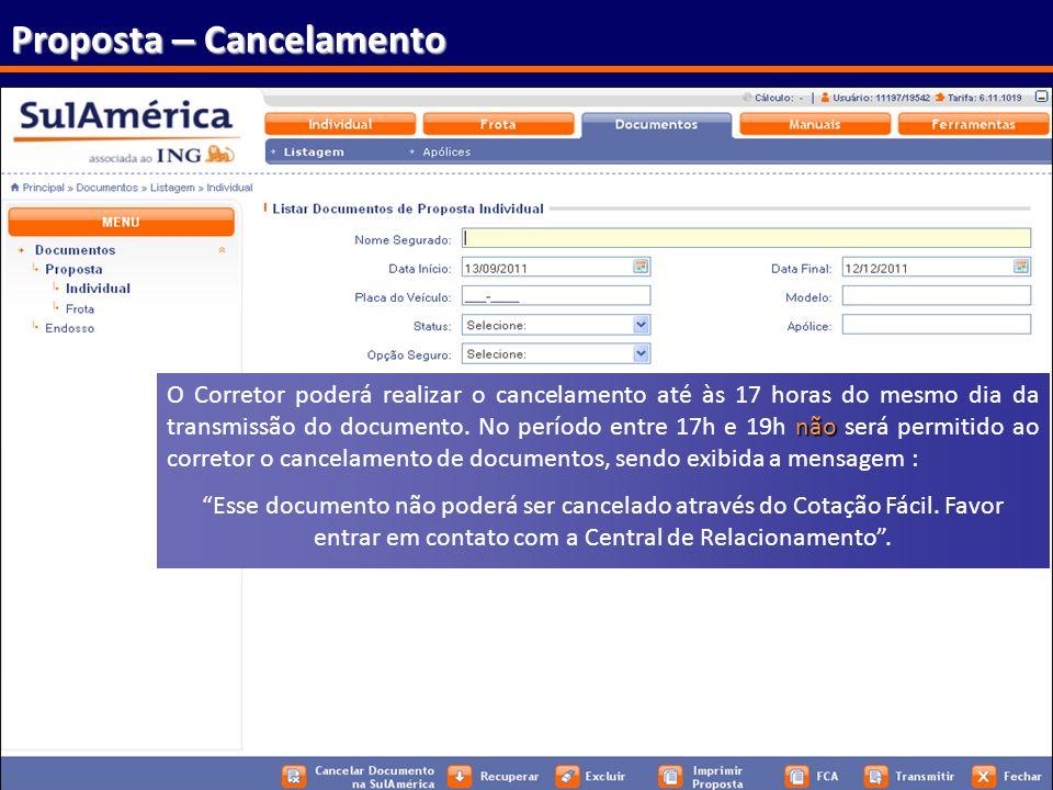 86 Proposta – Cancelamento não O Corretor poderá realizar o cancelamento até às 17 horas do mesmo dia da transmissão do documento. No período entre 17
