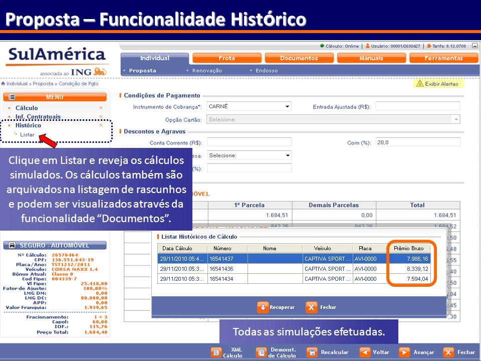 89 Proposta – Funcionalidade Hist ó rico Todas as simulações efetuadas. Clique em Listar e reveja os cálculos simulados. Os cálculos também são arquiv
