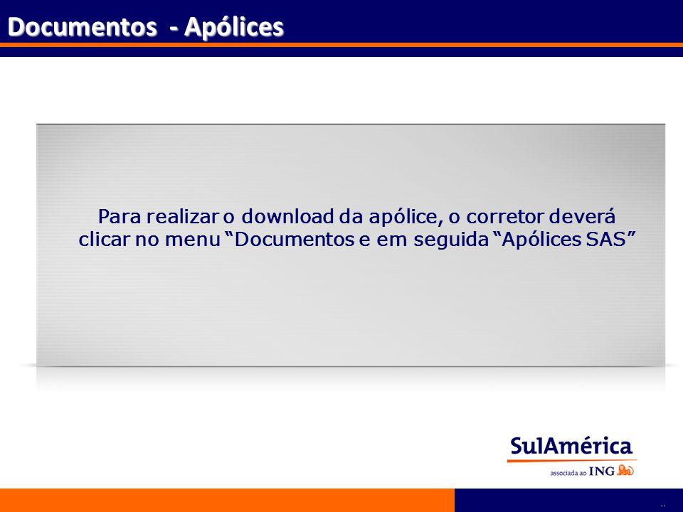 95 Para realizar o download da apólice, o corretor deverá clicar no menu Documentos e em seguida Apólices SAS Documentos - Apólices