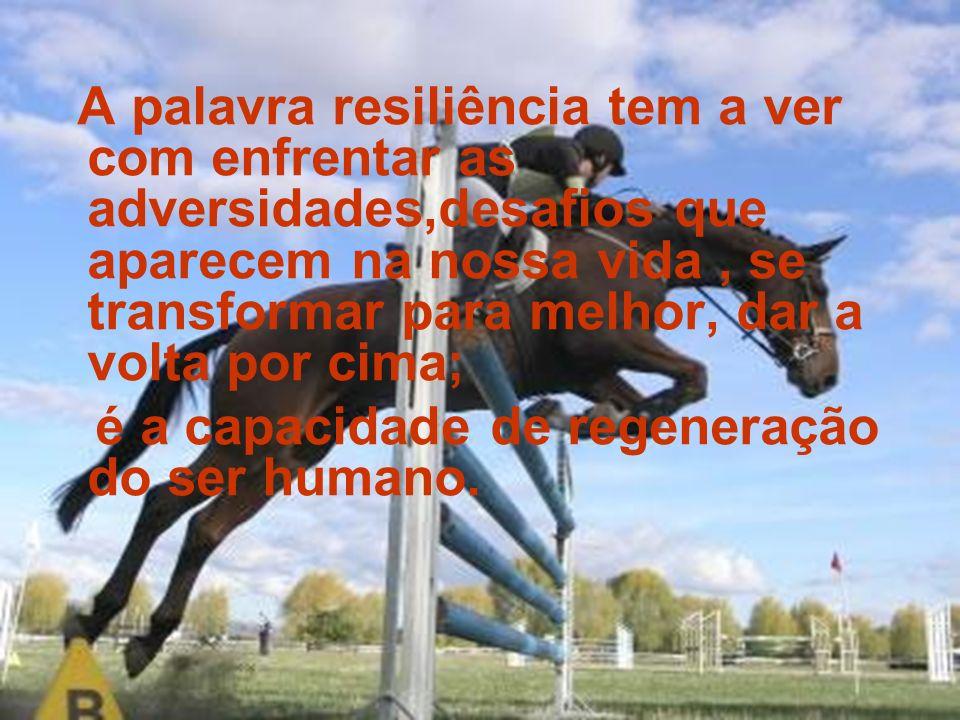 - Em Humanas, a resiliência passou a designar a capacidade de se resistir flexivelmente à adversidade, utilizando-a para o desenvolvimento pessoal, profissional e social.