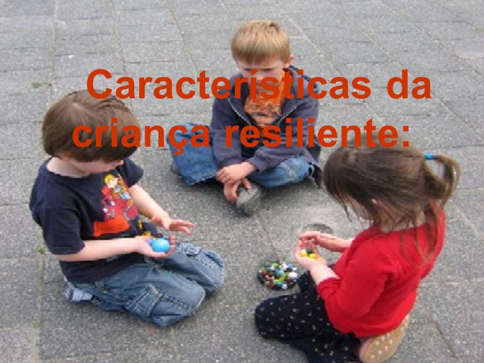Características da criança resiliente: