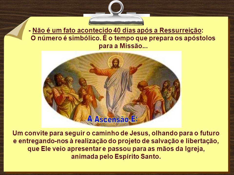 - Não é um fato acontecido 40 dias após a Ressurreição: O número é simbólico.
