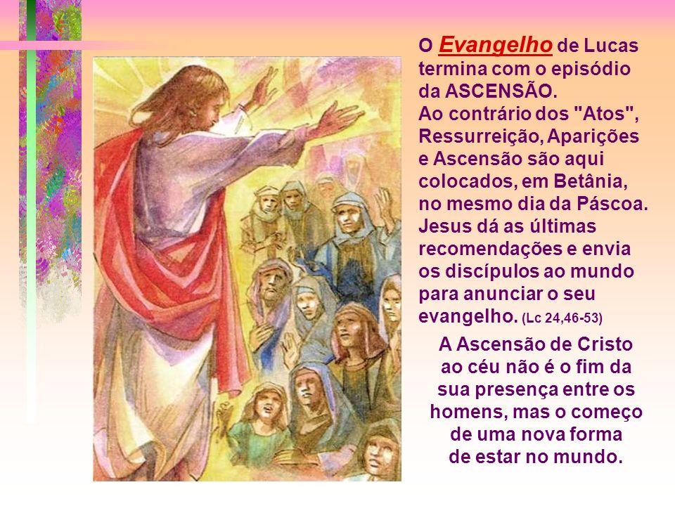 O Evangelho de Lucas termina com o episódio da ASCENSÃO.