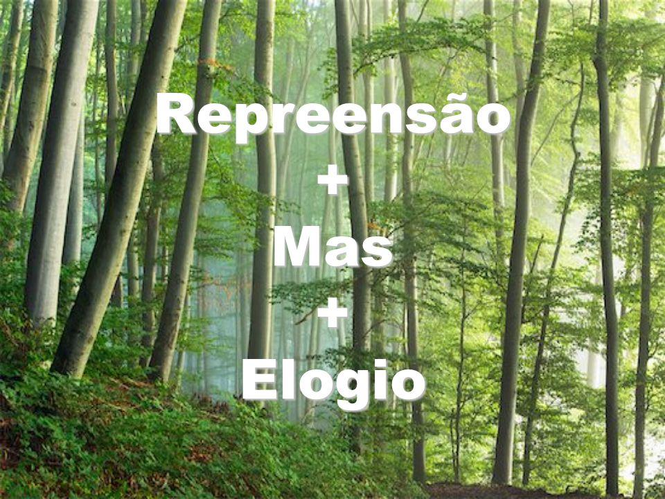 Repreensão + Mas + Elogio