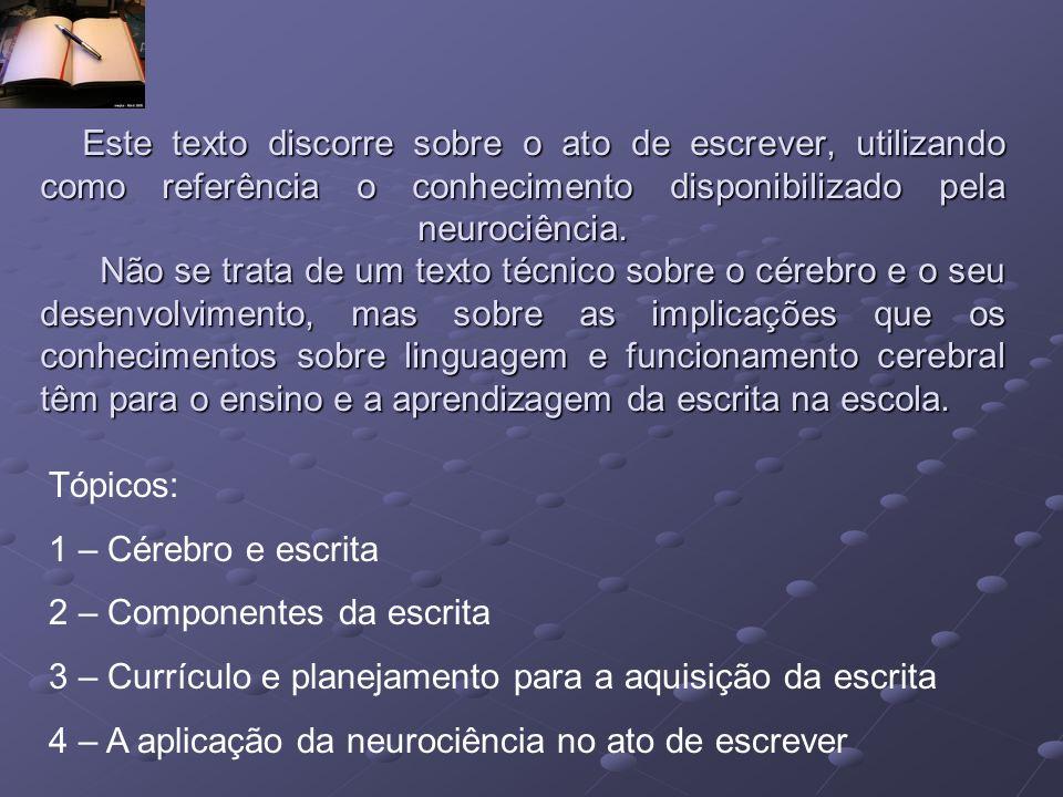 Este texto discorre sobre o ato de escrever, utilizando como referência o conhecimento disponibilizado pela neurociência. Não se trata de um texto téc