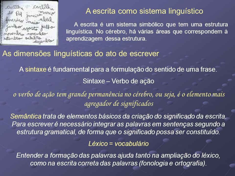 A escrita é um sistema simbólico que tem uma estrutura linguística. No cérebro, há várias áreas que correspondem à aprendizagem dessa estrutura. A esc