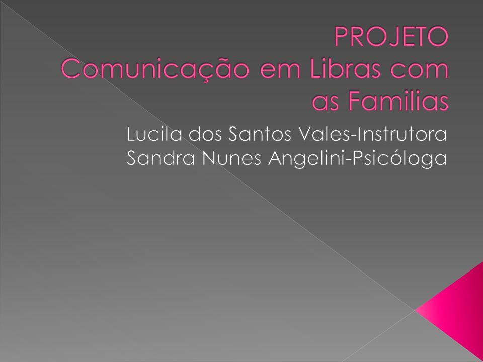 Proteção à Família Oferecido a todos os familiares dos alunos e pacientes da escola/clínica que necessitam desde primeiro contato até um aperfeiçoamento na Língua Brasileira de Sinais
