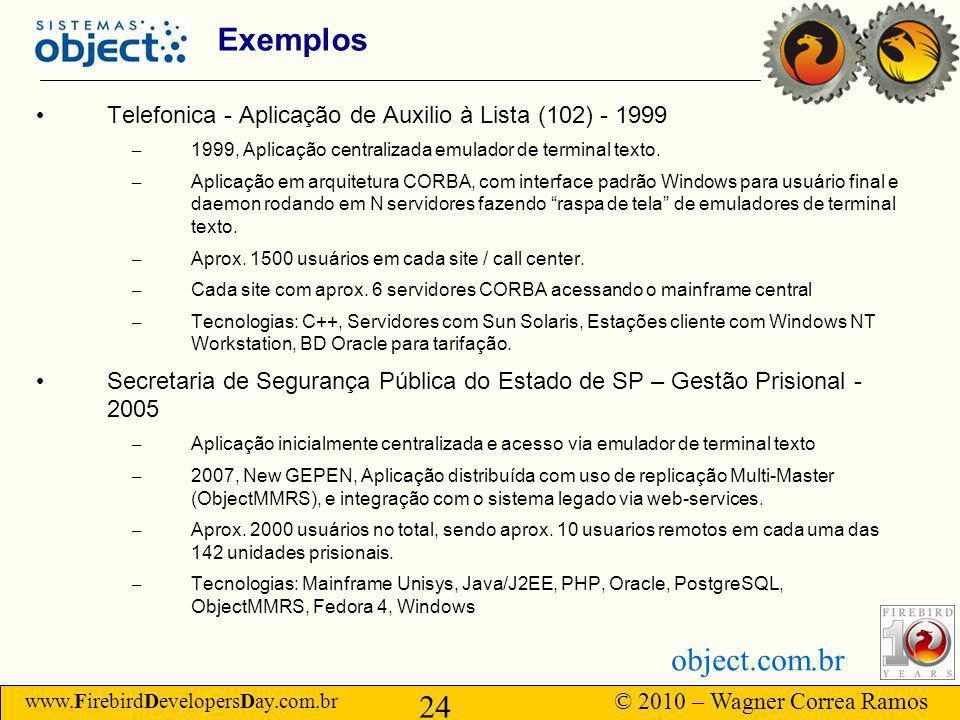 www.FirebirdDevelopersDay.com.br © 2010 – Wagner Correa Ramos 24 object.com.br Exemplos Telefonica - Aplicação de Auxilio à Lista (102) - 1999 – 1999, Aplicação centralizada emulador de terminal texto.