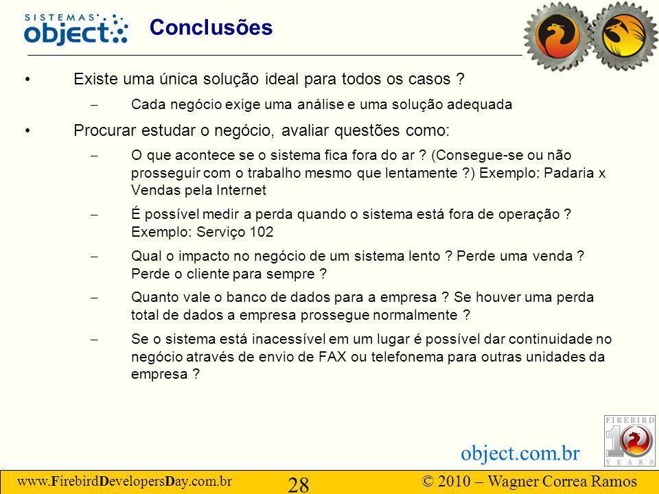 www.FirebirdDevelopersDay.com.br © 2010 – Wagner Correa Ramos 28 object.com.br Conclusões Existe uma única solução ideal para todos os casos .