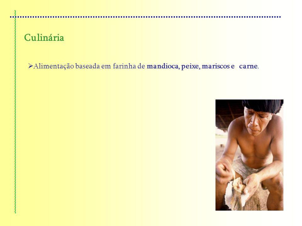 Culinária Alimentação baseada em farinha de mandioca, peixe, mariscos e carne.