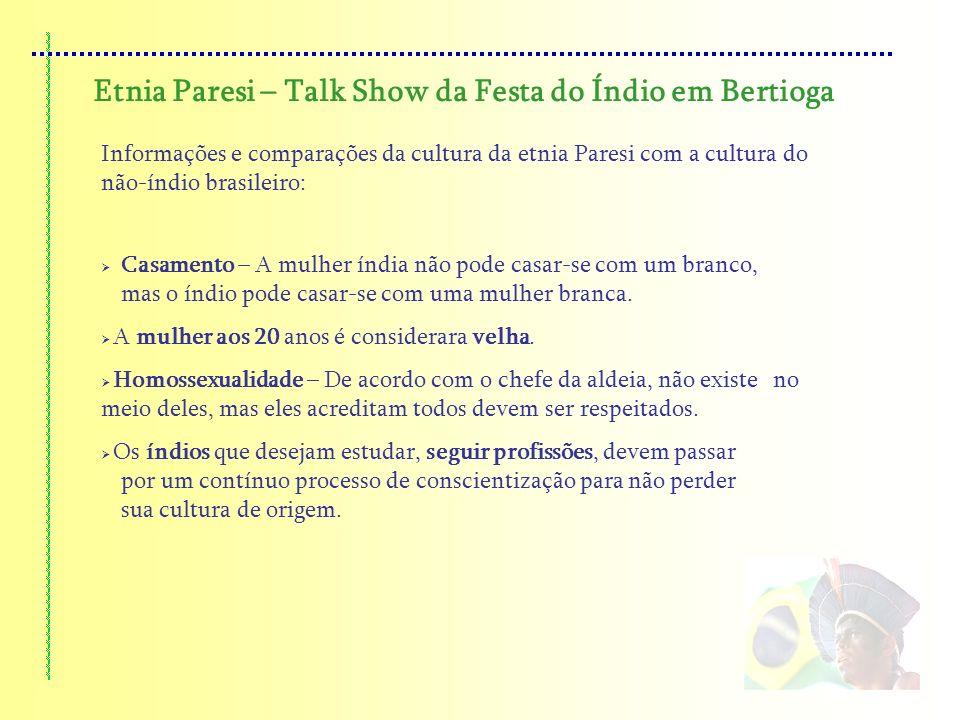 Etnia Paresi – Talk Show da Festa do Índio em Bertioga Informações e comparações da cultura da etnia Paresi com a cultura do não-índio brasileiro: Cas