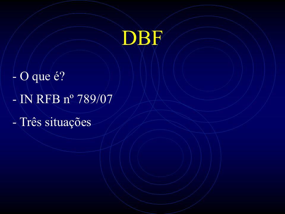 DBF - O que é? - IN RFB nº 789/07 - Três situações