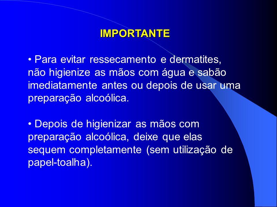 IMPORTANTE Para evitar ressecamento e dermatites, não higienize as mãos com água e sabão imediatamente antes ou depois de usar uma preparação alcoólica.