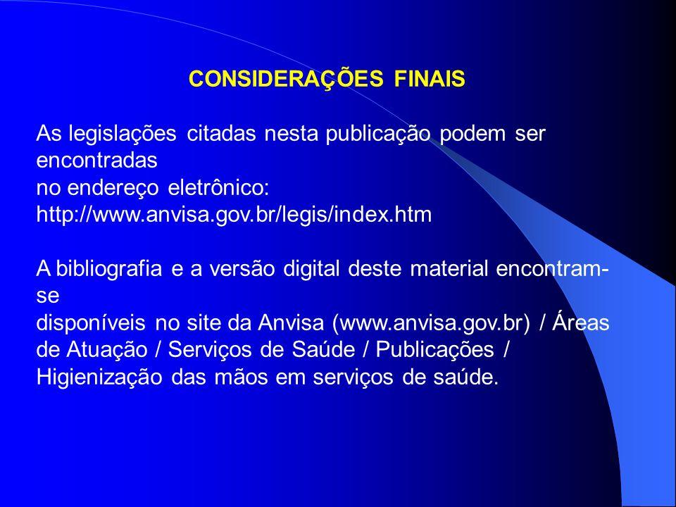 CONSIDERAÇÕES FINAIS As legislações citadas nesta publicação podem ser encontradas no endereço eletrônico: http://www.anvisa.gov.br/legis/index.htm A