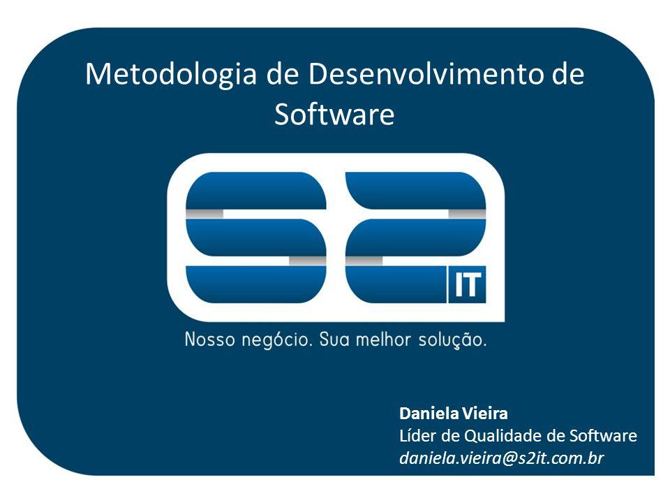 Metodologia de Desenvolvimento de Software Daniela Vieira Líder de Qualidade de Software daniela.vieira@s2it.com.br