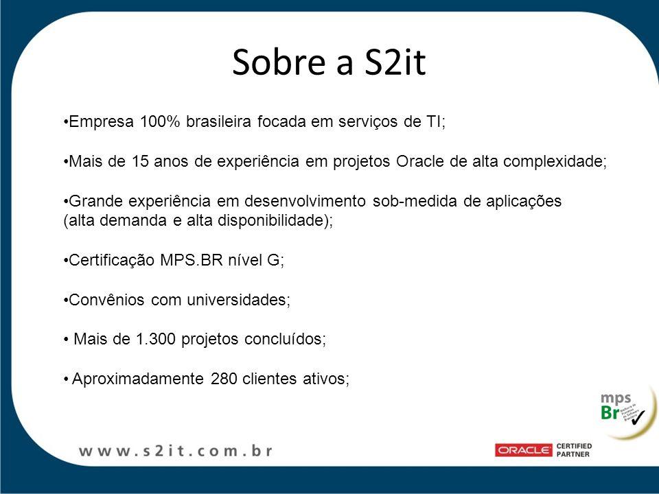 Sobre a S2it Empresa 100% brasileira focada em serviços de TI; Mais de 15 anos de experiência em projetos Oracle de alta complexidade; Grande experiên