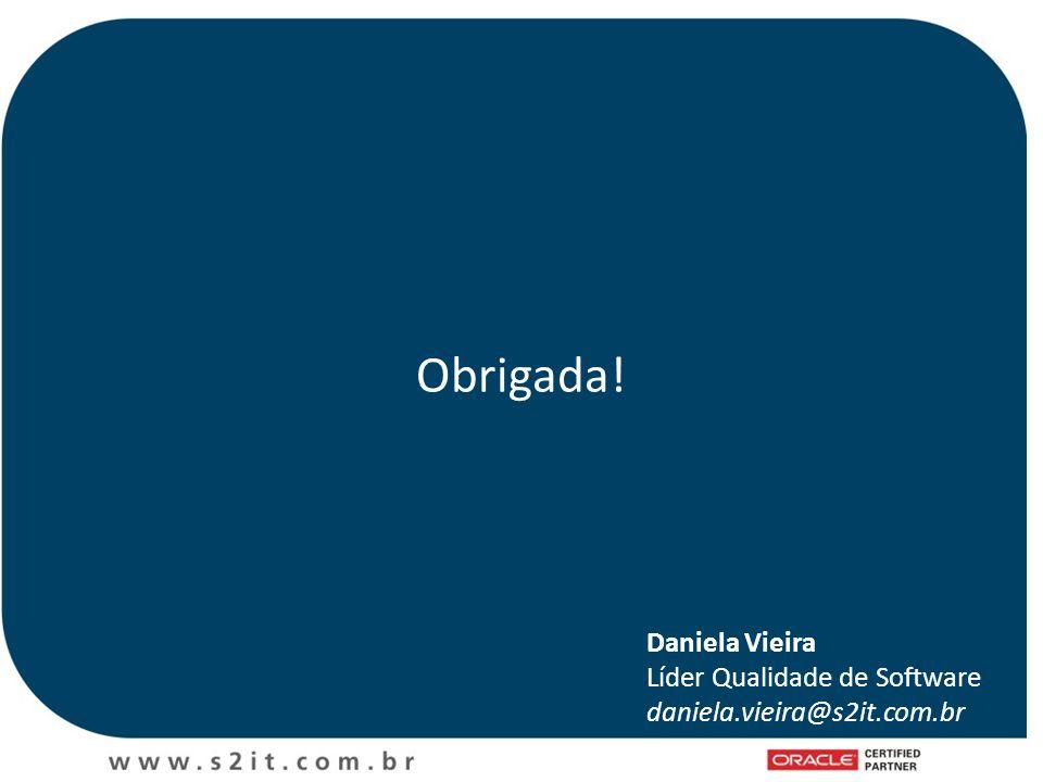 Obrigada! Daniela Vieira Líder Qualidade de Software daniela.vieira@s2it.com.br