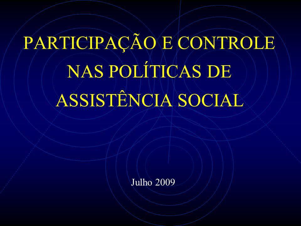 PARTICIPAÇÃO E CONTROLE NAS POLÍTICAS DE ASSISTÊNCIA SOCIAL Julho 2009