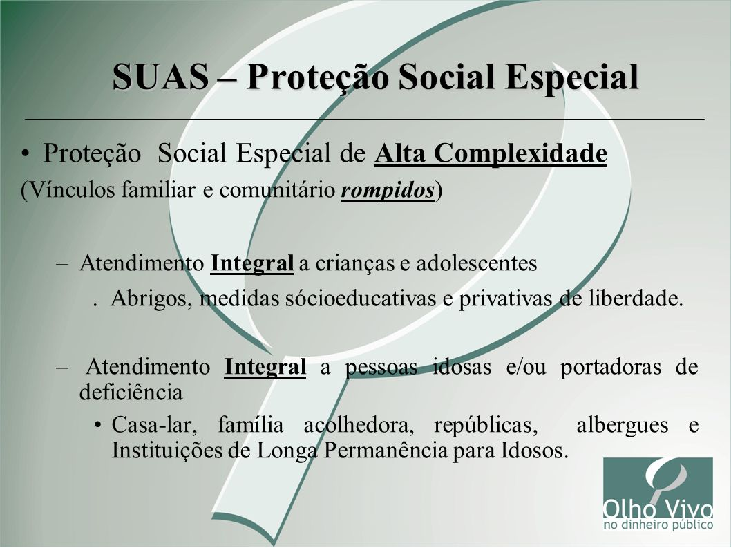 Proteção Social Especial de Alta Complexidade (Vínculos familiar e comunitário rompidos) –Atendimento Integral a crianças e adolescentes. Abrigos, med