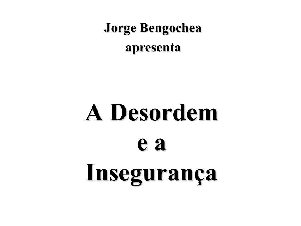 A Desordem e a Insegurança Jorge Bengochea apresenta