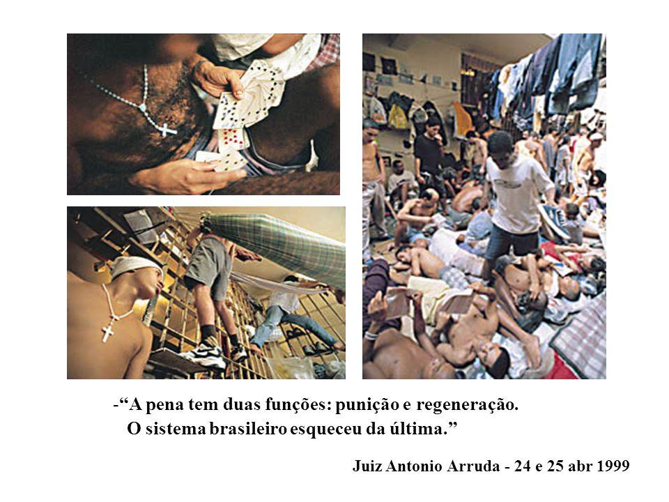 -A pena tem duas funções: punição e regeneração. O sistema brasileiro esqueceu da última. Juiz Antonio Arruda - 24 e 25 abr 1999