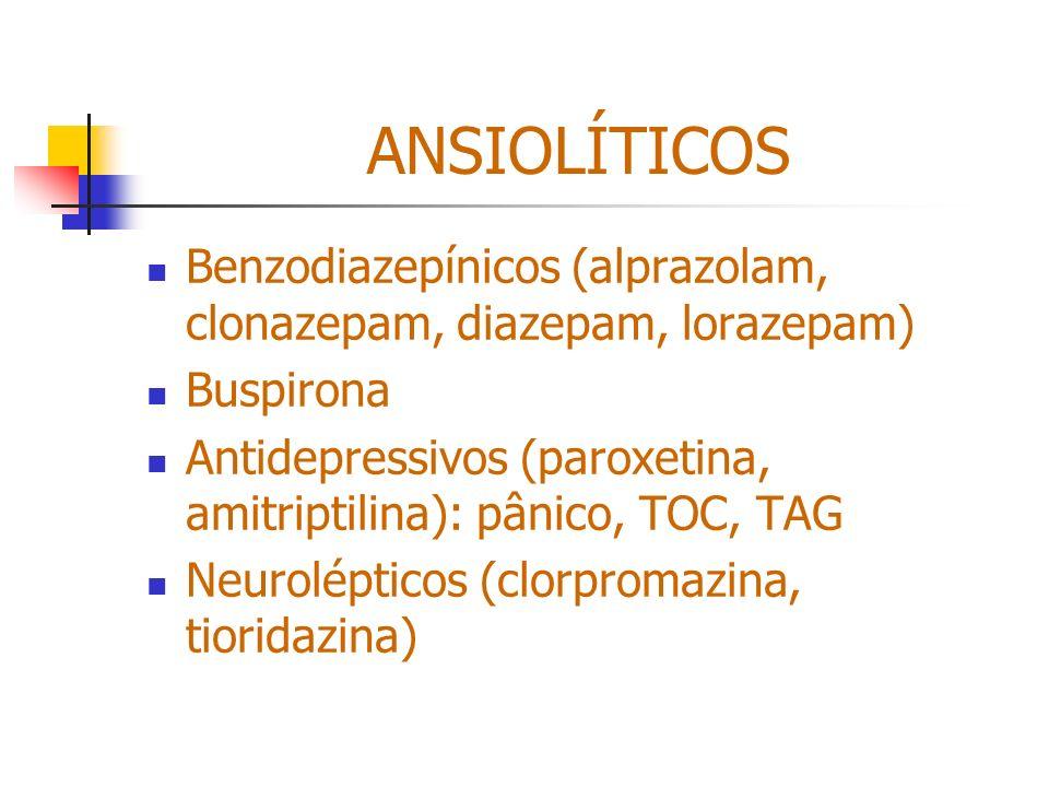 ANSIOLÍTICOS Benzodiazepínicos (alprazolam, clonazepam, diazepam, lorazepam) Buspirona Antidepressivos (paroxetina, amitriptilina): pânico, TOC, TAG N