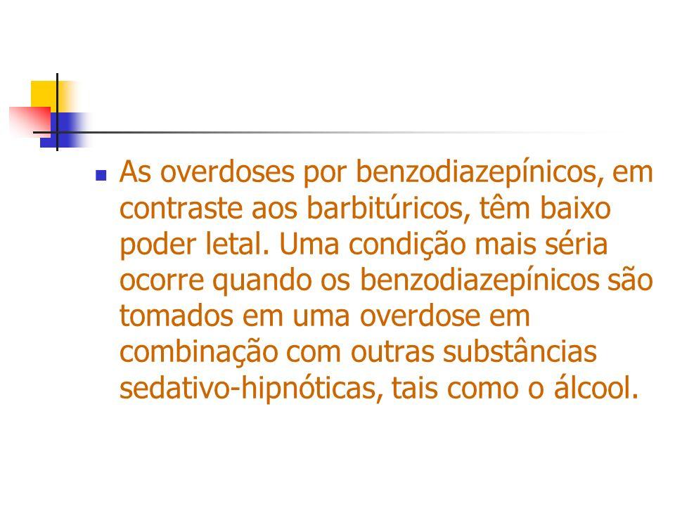 As overdoses por benzodiazepínicos, em contraste aos barbitúricos, têm baixo poder letal. Uma condição mais séria ocorre quando os benzodiazepínicos s
