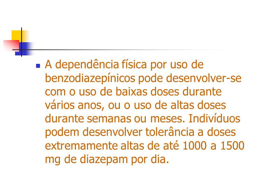 A dependência física por uso de benzodiazepínicos pode desenvolver-se com o uso de baixas doses durante vários anos, ou o uso de altas doses durante s
