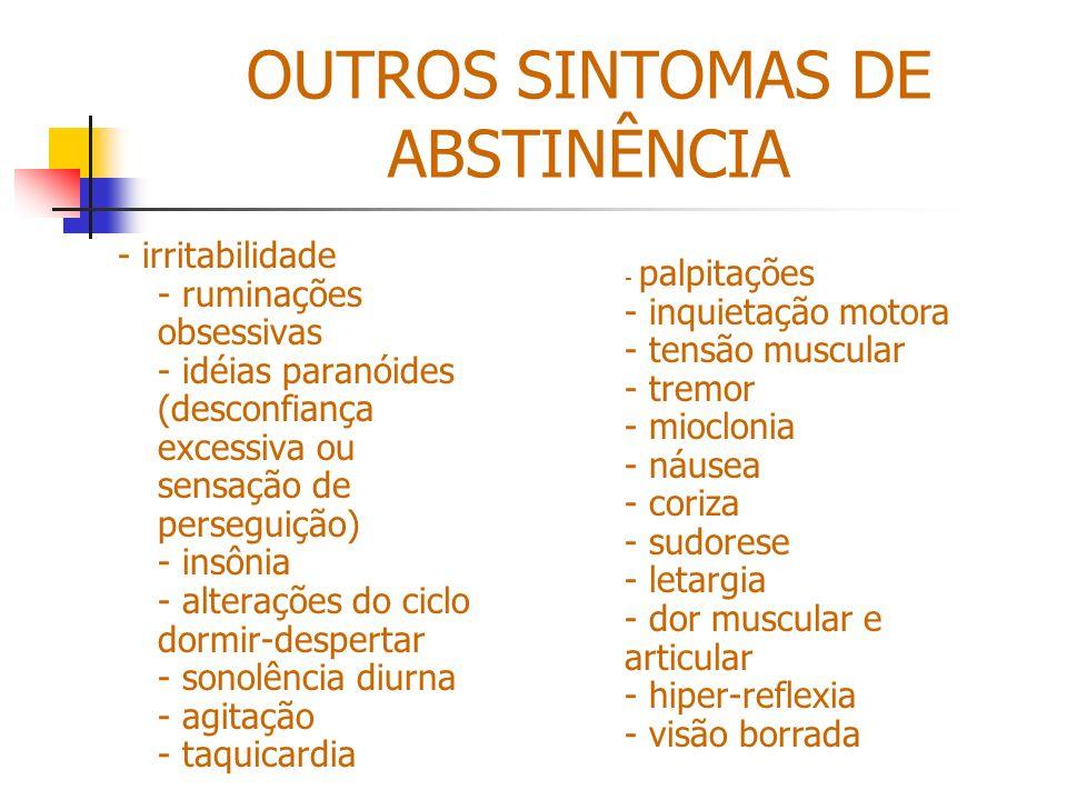 OUTROS SINTOMAS DE ABSTINÊNCIA - irritabilidade - ruminações obsessivas - idéias paranóides (desconfiança excessiva ou sensação de perseguição) - insô