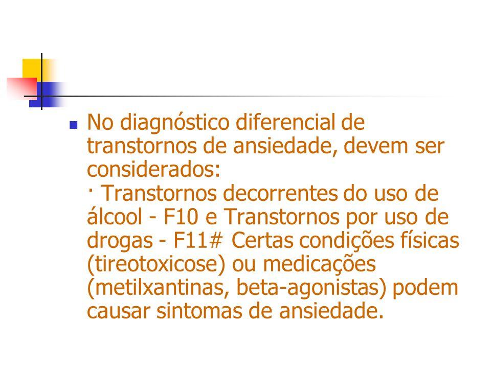 No diagnóstico diferencial de transtornos de ansiedade, devem ser considerados: · Transtornos decorrentes do uso de álcool - F10 e Transtornos por uso