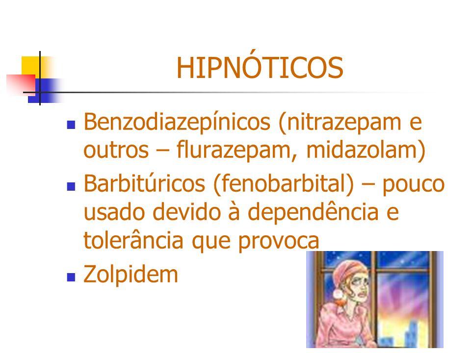 HIPNÓTICOS Benzodiazepínicos (nitrazepam e outros – flurazepam, midazolam) Barbitúricos (fenobarbital) – pouco usado devido à dependência e tolerância