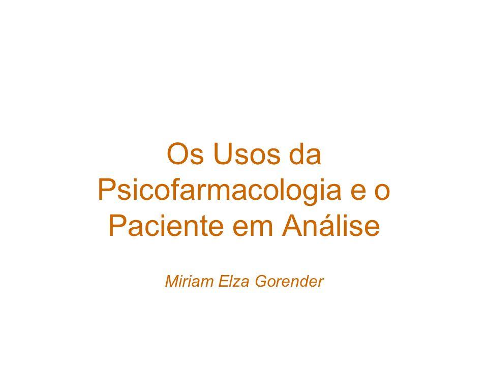 Os Usos da Psicofarmacologia e o Paciente em Análise Miriam Elza Gorender
