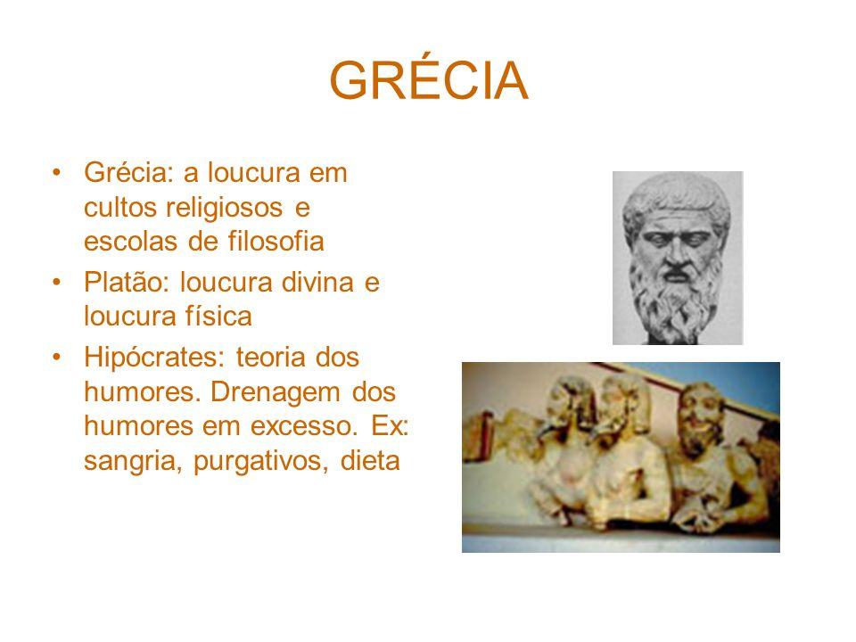 GRÉCIA Grécia: a loucura em cultos religiosos e escolas de filosofia Platão: loucura divina e loucura física Hipócrates: teoria dos humores.