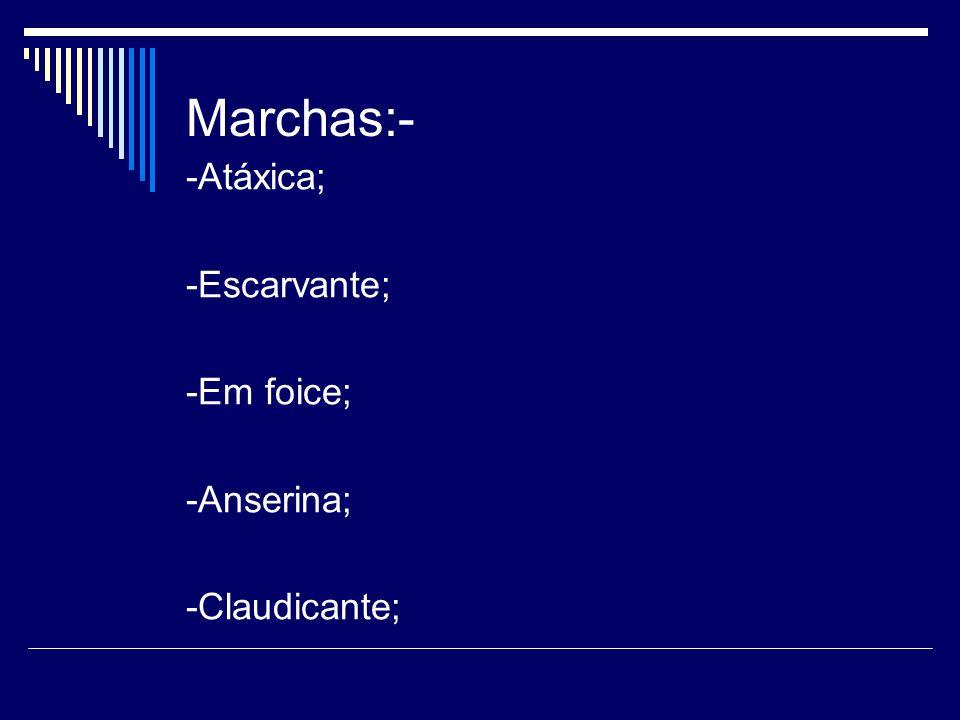 Marchas:- -Atáxica; -Escarvante; -Em foice; -Anserina; -Claudicante;