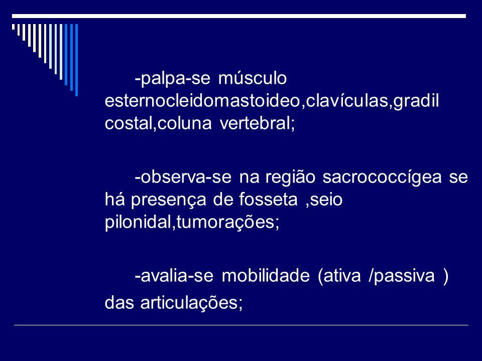 -palpa-se músculo esternocleidomastoideo,clavículas,gradil costal,coluna vertebral; -observa-se na região sacrococcígea se há presença de fosseta,seio