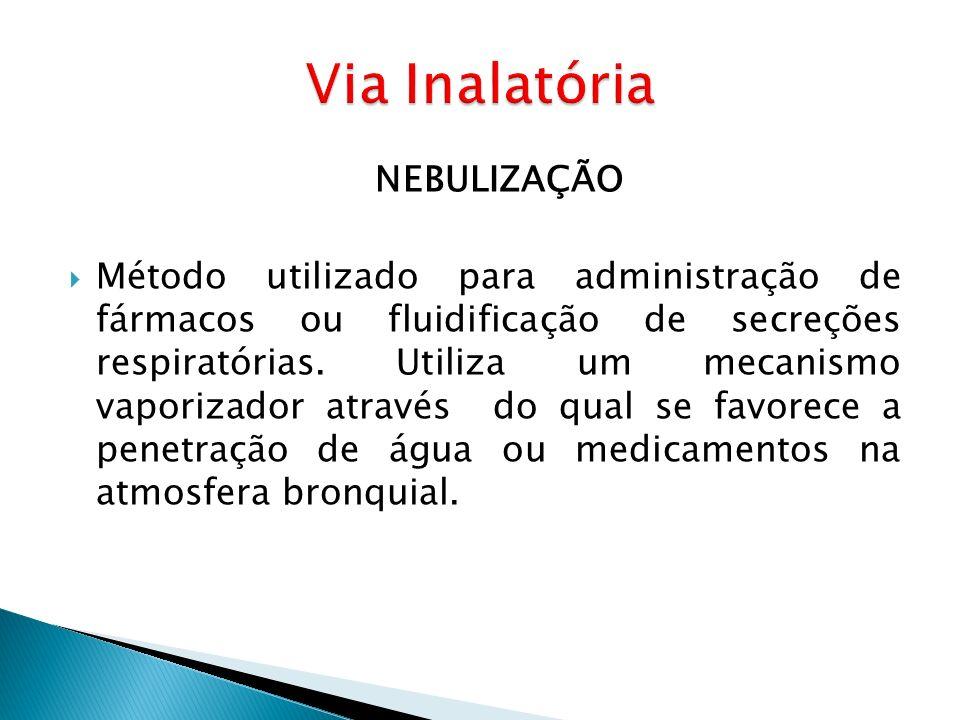 NEBULIZAÇÃO Método utilizado para administração de fármacos ou fluidificação de secreções respiratórias. Utiliza um mecanismo vaporizador através do q