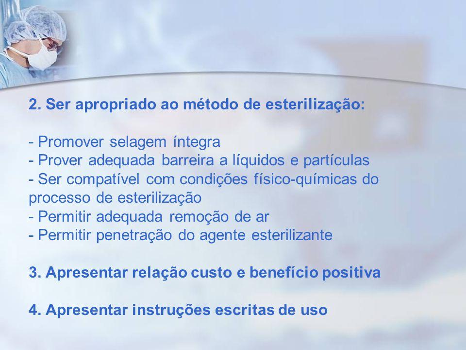 2. Ser apropriado ao método de esterilização: - Promover selagem íntegra - Prover adequada barreira a líquidos e partículas - Ser compatível com condi