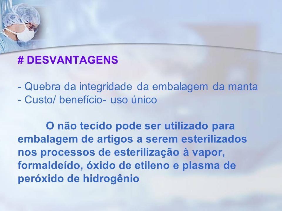# DESVANTAGENS - Quebra da integridade da embalagem da manta - Custo/ benefício- uso único O não tecido pode ser utilizado para embalagem de artigos a