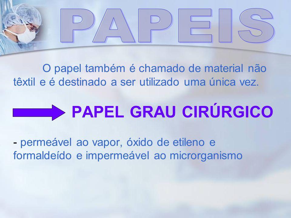O papel também é chamado de material não têxtil e é destinado a ser utilizado uma única vez. PAPEL GRAU CIRÚRGICO - permeável ao vapor, óxido de etile