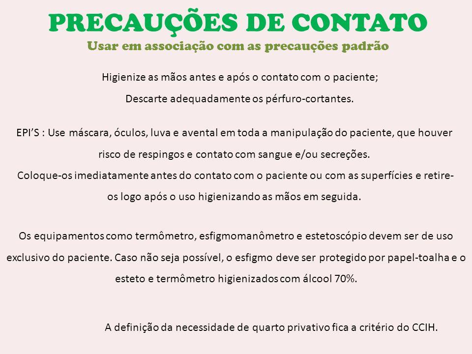 PRECAUÇÕES DE CONTATO Usar em associação com as precauções padrão Higienize as mãos antes e após o contato com o paciente; Descarte adequadamente os p