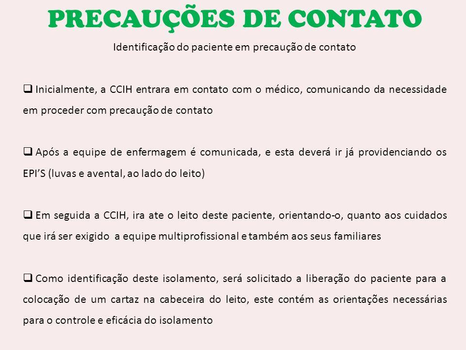 Identificação do paciente em precaução de contato Inicialmente, a CCIH entrara em contato com o médico, comunicando da necessidade em proceder com pre