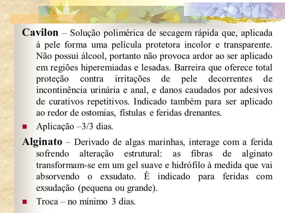 Cavilon – Solução polimérica de secagem rápida que, aplicada à pele forma uma película protetora incolor e transparente. Não possui álcool, portanto n