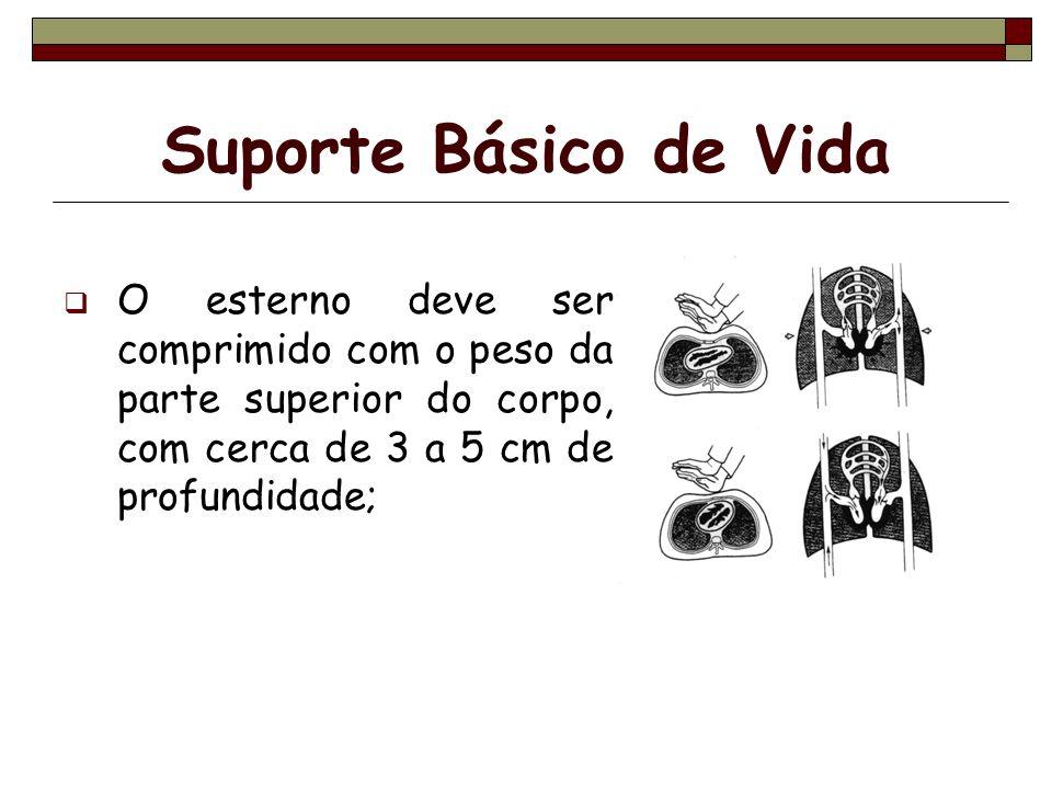O esterno deve ser comprimido com o peso da parte superior do corpo, com cerca de 3 a 5 cm de profundidade; Suporte Básico de Vida