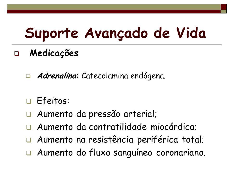 Suporte Avançado de Vida Medicações Adrenalina: Catecolamina endógena. Efeitos: Aumento da pressão arterial; Aumento da contratilidade miocárdica; Aum