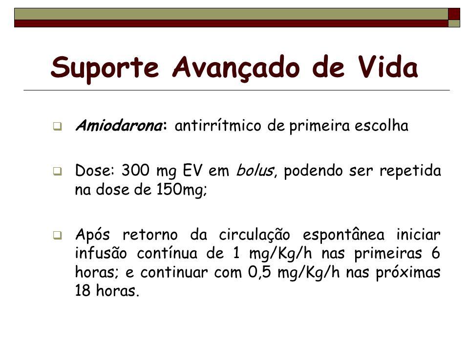 Suporte Avançado de Vida Amiodarona: antirrítmico de primeira escolha Dose: 300 mg EV em bolus, podendo ser repetida na dose de 150mg; Após retorno da