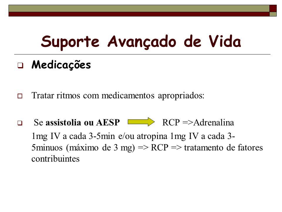 Suporte Avançado de Vida Medicações Tratar ritmos com medicamentos apropriados: Se assistolia ou AESP RCP =>Adrenalina 1mg IV a cada 3-5min e/ou atrop
