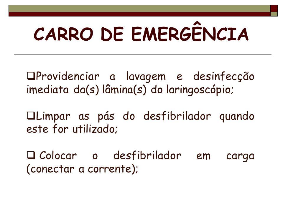 CARRO DE EMERGÊNCIA Providenciar a lavagem e desinfecção imediata da(s) lâmina(s) do laringoscópio; Limpar as pás do desfibrilador quando este for uti