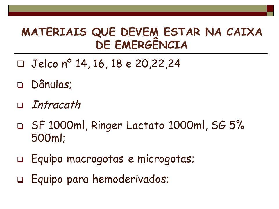 Jelco nº 14, 16, 18 e 20,22,24 Dânulas; Intracath SF 1000ml, Ringer Lactato 1000ml, SG 5% 500ml; Equipo macrogotas e microgotas; Equipo para hemoderiv